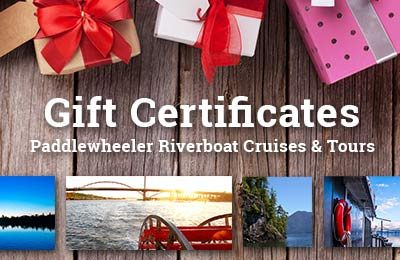 Gift Certificates - Paddlewheeler Riverboat Tours+ Cruises - Vancouver , New Westminster, BC