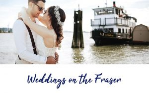 Weddings on the Fraser - Your Day, Our Unique Venu - Vancouver Paddlewheeler